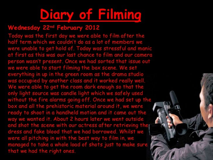 Diary of FilmingWednesday 22nd February 2012Today was the first day we were able to film after thehalf term which we could...