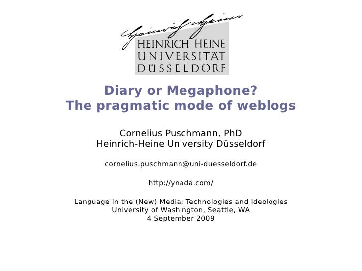 Diary or Megaphone? The pragmatic mode of weblogs             Cornelius Puschmann, PhD       Heinrich-Heine University Düs...