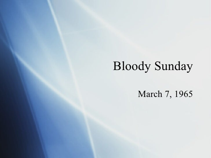 Bloody Sunday March 7, 1965