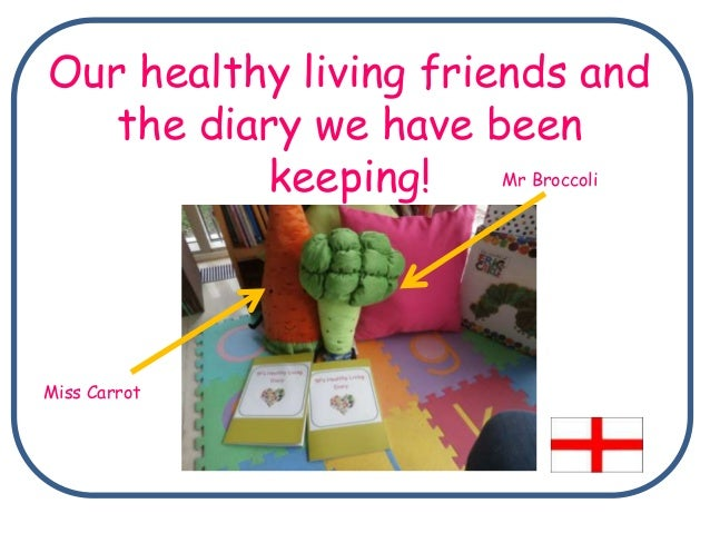 Our healthy living friends and the diary we have been keeping! Miss Carrot Mr Broccoli