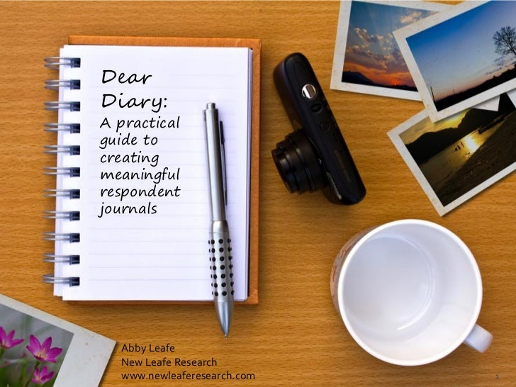 DearDiary:A practicalguide tocreatingmeaningfulrespondentjournals  Abby Leafe  New Leafe Research  www.newleaferesearch.co...