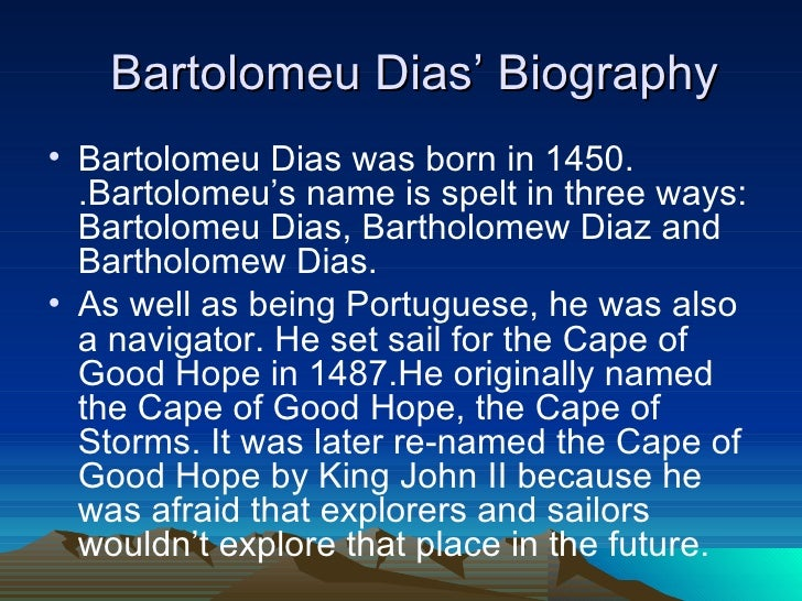 bartolomeu dias biography Bartolomeu dias color - green sianna bartolomeu dias was born in 1450 in algarve, in the kingdom of portugal he was born into a wealthy portuguese family which gave.