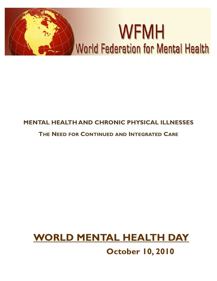MENTAL HEALTH AND CHRONIC PHYSICAL ILLNESSES    THE NEED FOR CONTINUED AND INTEGRATED CARE       WORLD MENTAL HEALTH DAY  ...
