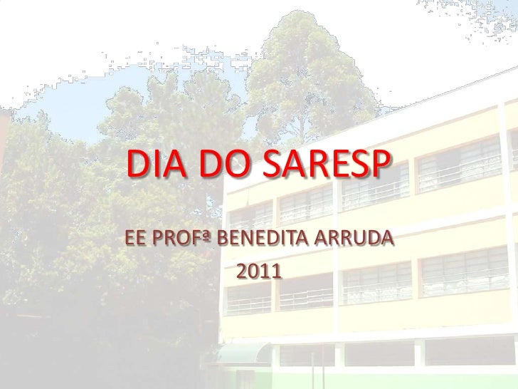 DIA DO SARESP<br />EE PROFª BENEDITA ARRUDA<br />2011<br />