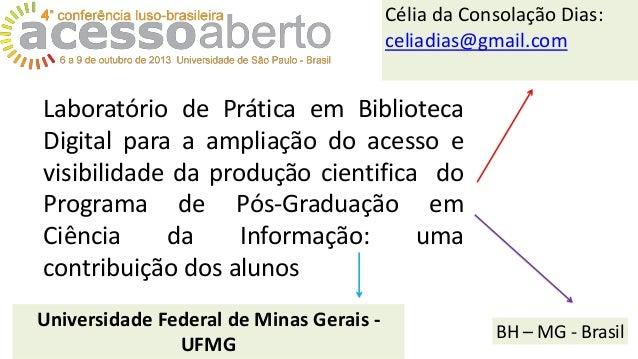 Célia da Consolação Dias: celiadias@gmail.com  Laboratório de Prática em Biblioteca Digital para a ampliação do acesso e v...