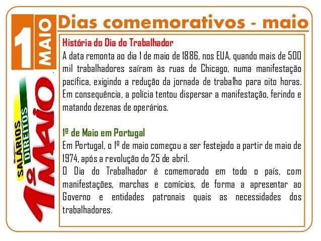 Dias comemorativos - maio 1MAIO História do Dia do Trabalhador A data remonta ao dia 1 de maio de 1886, nos EUA, quando ma...