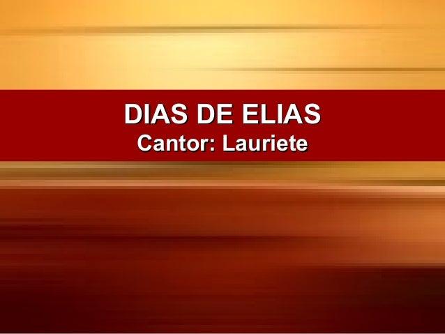 DIAS DE ELIASDIAS DE ELIAS Cantor: LaurieteCantor: Lauriete