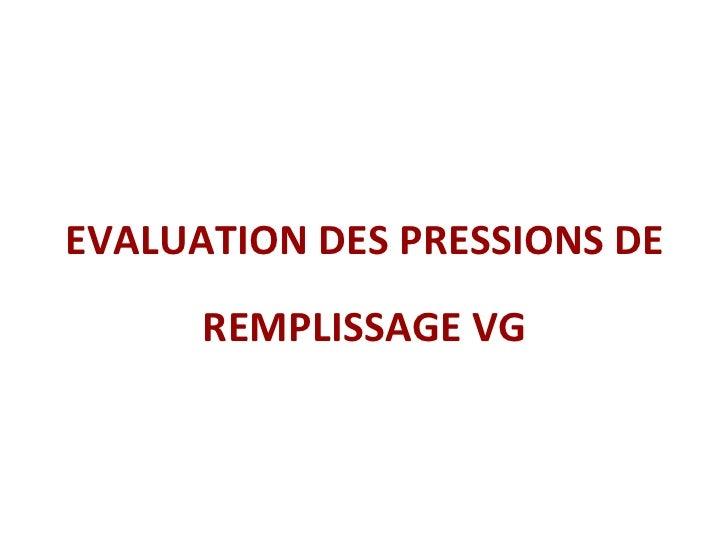 EVALUATION DES PRESSIONS DE REMPLISSAGE VG