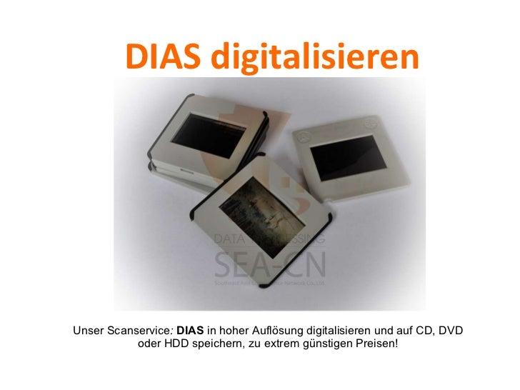 DIAS digitalisieren <ul><li>Unser Scanservice :  DIAS  in hoher Auflösung digitalisieren und auf CD, DVD oder HDD speicher...
