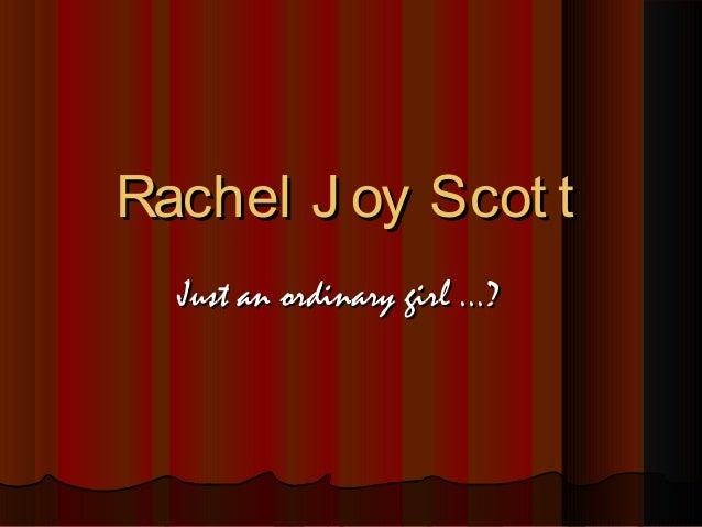 Rachel J oy Scot tRachel J oy Scot t Just an ordinary girl ...?Just an ordinary girl ...?