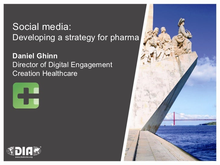 Social media:  Developing a strategy for pharma Daniel Ghinn Director of Digital Engagement Creation Healthcare
