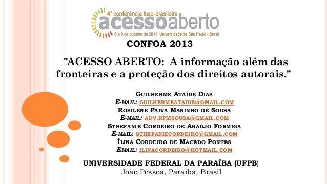 """CONFOA 2013  """"ACESSO ABERTO: A informação além das fronteiras e a proteção dos direitos autorais."""" GUILHERME ATAÍDE DIAS E..."""