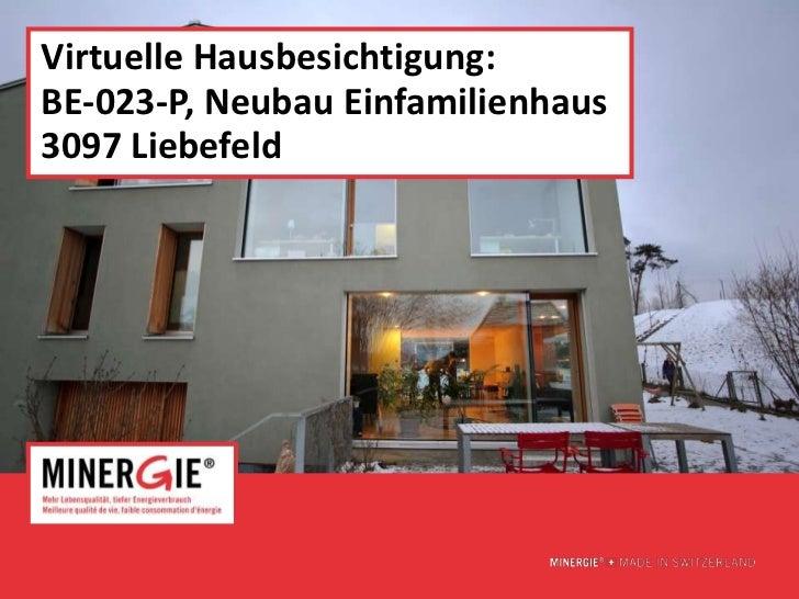 Virtuelle Hausbesichtigung:BE-023-P, Neubau Einfamilienhaus3097 Liebefeld                               www.minergie.ch