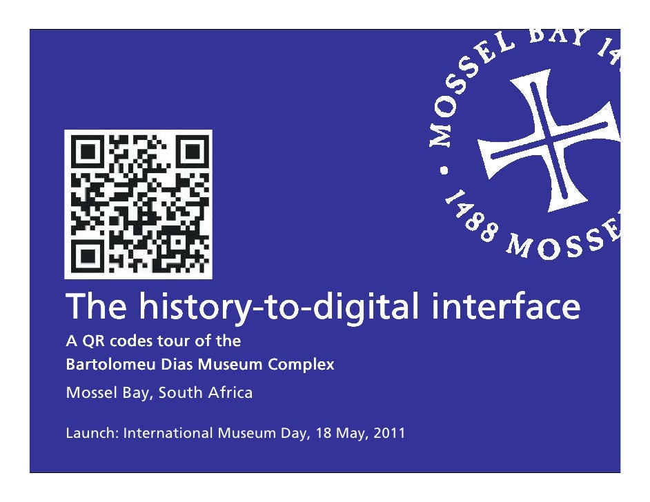 history-to-The history-to-digital interfaceA QR codes tour of theBartolomeu Dias Museum ComplexMossel Bay, South AfricaLau...