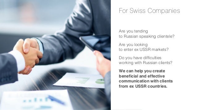 For Swiss Companies Are you tending to Russian speaking clientele? Are you looking to enter ex USSR markets? Do you have d...