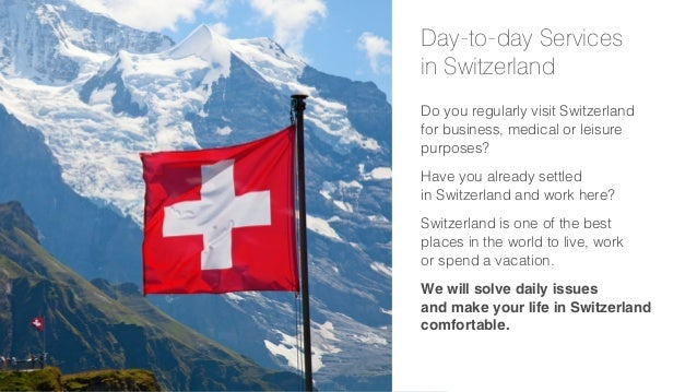 Day-to-day Services in Switzerland Do you regularly visit Switzerland for business, medical or leisure purposes? Have you ...