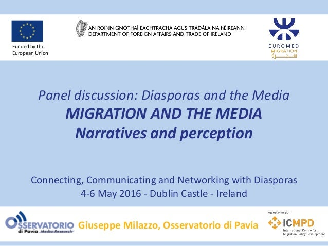 Panel discussion: Diasporas and the Media MIGRATION AND THE MEDIA Narratives and perception Connecting, Communicating and ...