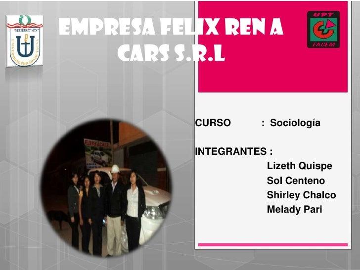 EMPRESA FELIX REN A    CARS S.R.L           CURSO      : Sociología           INTEGRANTES :                      Lizeth Qu...