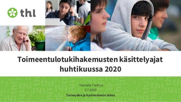 Terveyden ja hyvinvoinnin laitos Toimeentulotukihakemusten käsittelyajat huhtikuussa 2020 Hannele Tanhua 2.7.2020