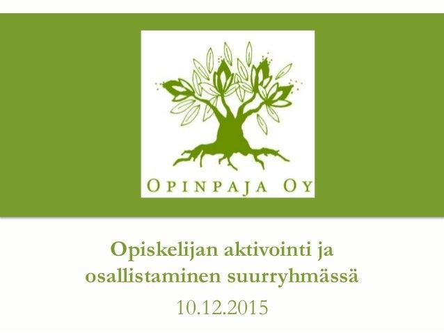 Opiskelijan aktivointi ja osallistaminen suurryhmässä 10.12.2015