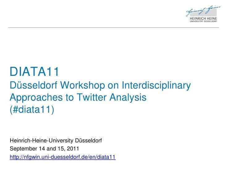 DIATA11Düsseldorf Workshop on InterdisciplinaryApproaches to Twitter Analysis(#diata11)Heinrich-Heine-University Düsseldor...