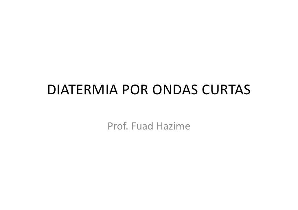 DIATERMIA POR ONDAS CURTAS       Prof. Fuad Hazime