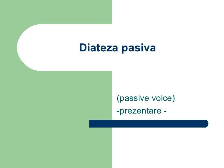 Diateza pasiva (passive voice) -prezentare -