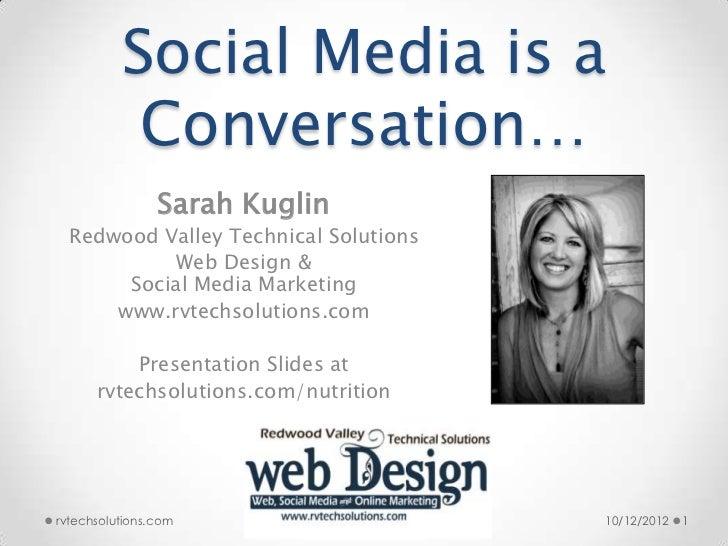 Social Media is a           Conversation…                Sarah Kuglin  Redwood Valley Technical Solutions           Web De...