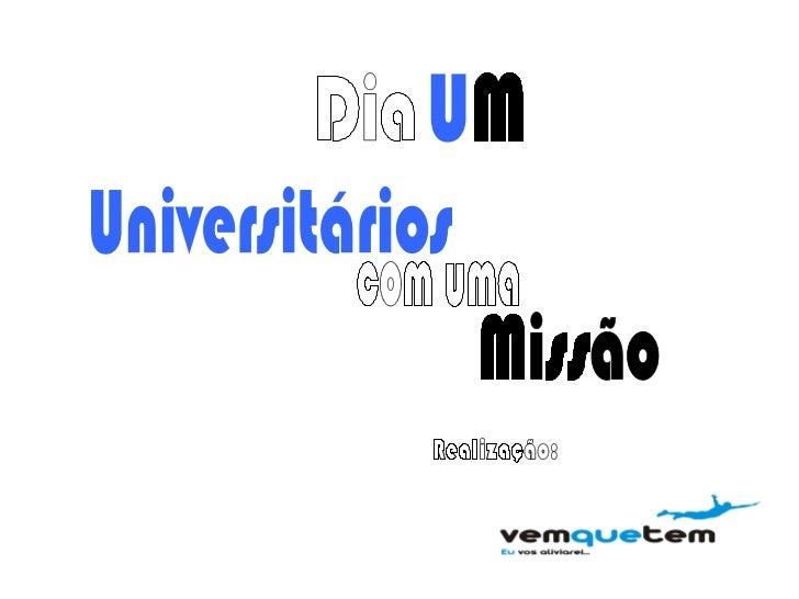 Universitários  Dia com uma Missão Realização: U M