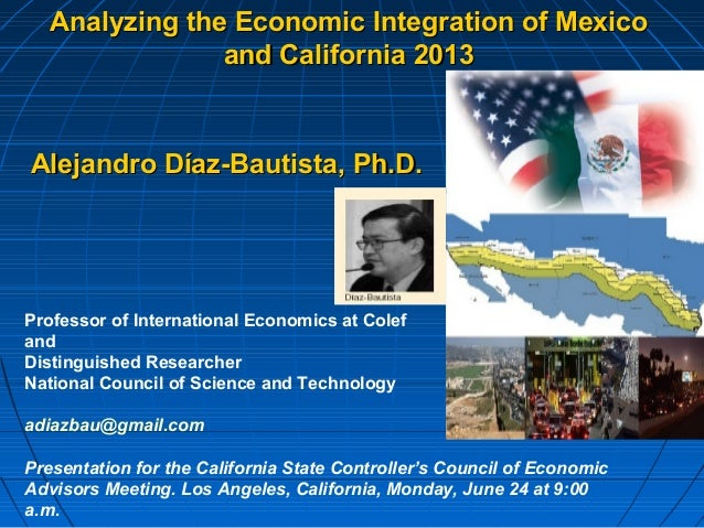 Analyzing the Economic Integration of MexicoAnalyzing the Economic Integration of Mexico and California 2013and California...