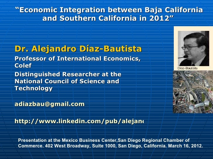 """Economic Integration between Baja California      and Southern California in 2012""Dr. Alejandro Díaz-BautistaProfessor of..."
