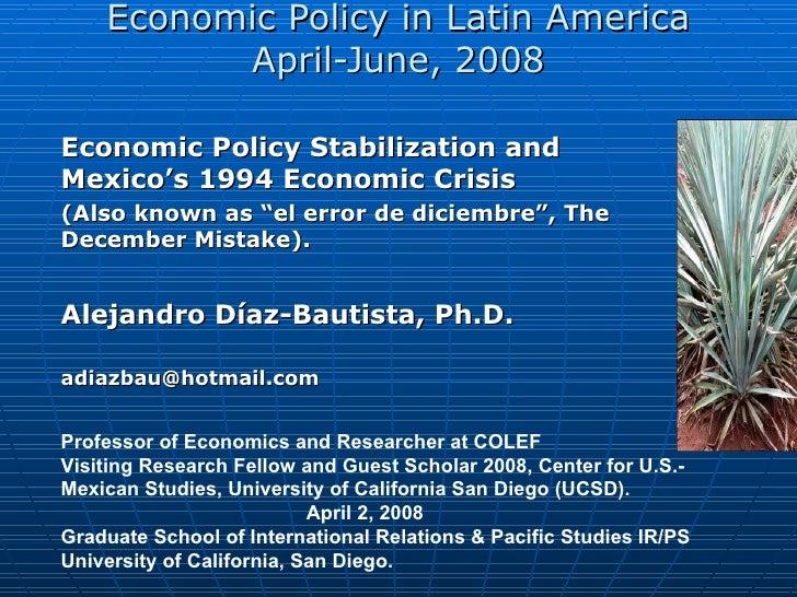 Economic Policy in Latin America April-June, 2008 Economic Policy Stabilization and Mexico's 1994 Economic Crisis  (Also k...