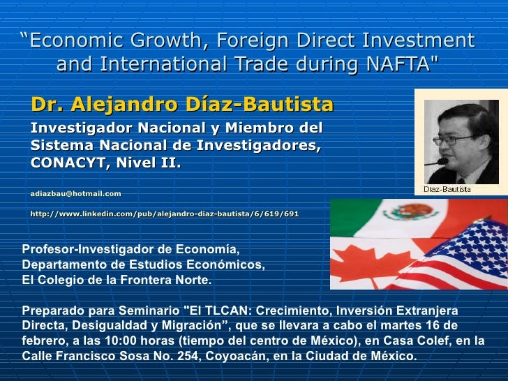""""""" Economic Growth, Foreign Direct Investment and International Trade during NAFTA"""" Dr. Alejandro Díaz-Bautista Invest..."""