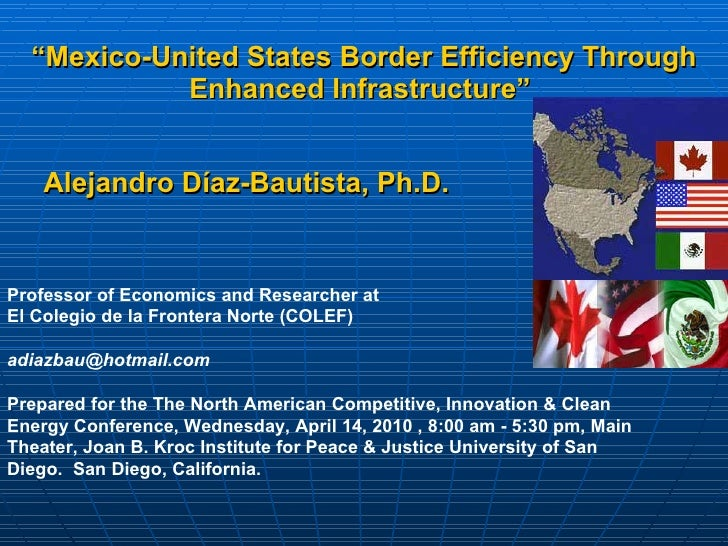 """ Mexico-United States Border Efficiency Through Enhanced Infrastructure""   Alejandro Díaz-Bautista,  Ph.D.   Professor of..."