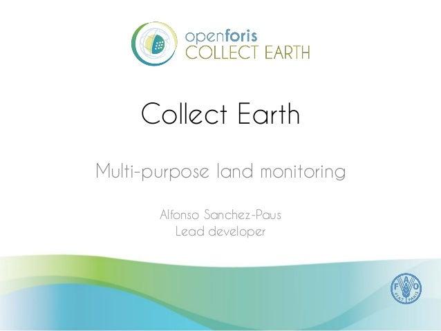 Collect Earth  Multi-purpose land monitoring  Alfonso Sanchez-Paus  Lead developer