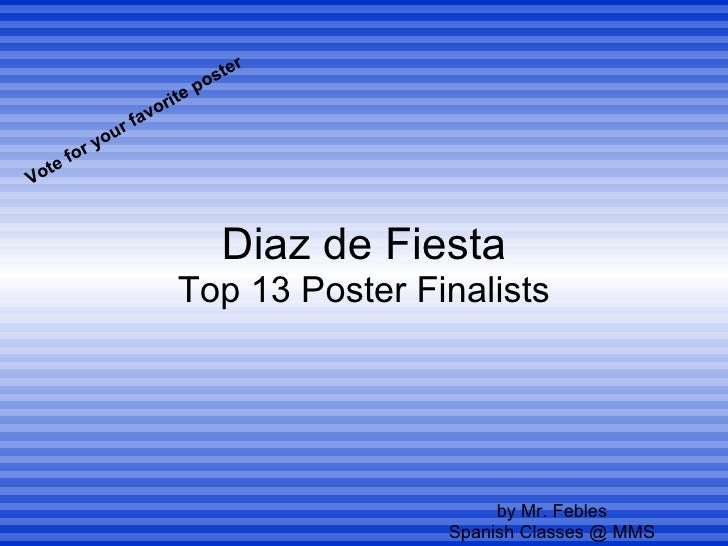 Diaz de Fiesta Top 13 Poster Finalists by Mr. Febles Spanish Classes @ MMS Vote for your favorite poster