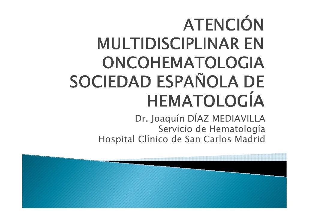 Dr.JoaquínDÍAZMEDIAVILLA               ServiciodeHematología HospitalClínicodeSanCarlosMadrid