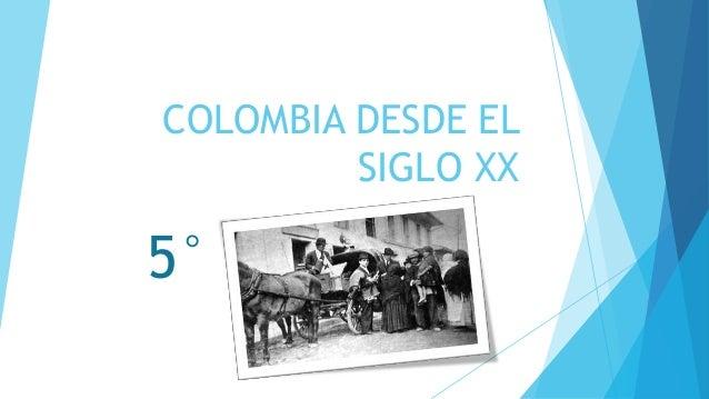 COLOMBIA DESDE EL SIGLO XX 5°