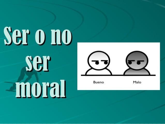 Ser o no ser moral