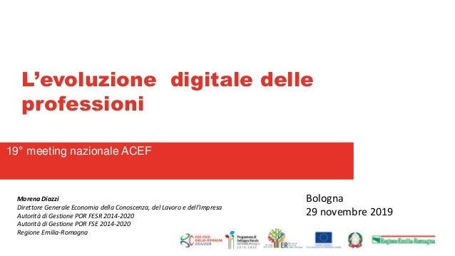 L'evoluzione digitale delle professioni 19° meeting nazionale ACEF Morena Diazzi Direttore Generale Economia della Conosce...