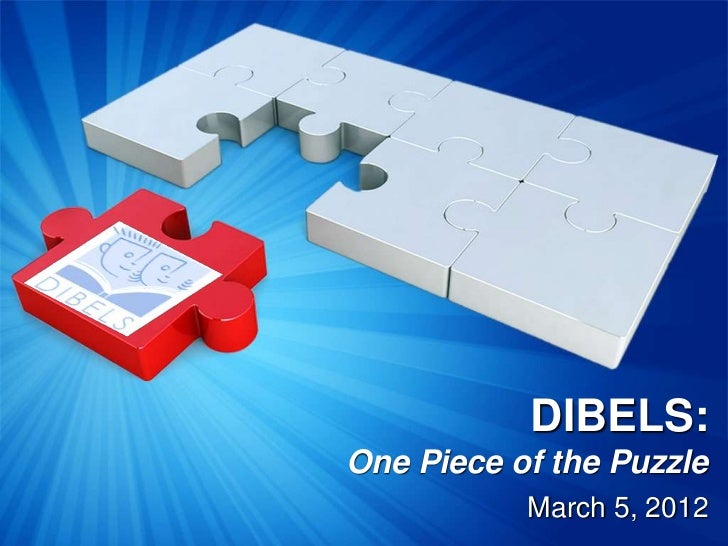 DIBELS:One Piece of the Puzzle           March 5, 2012