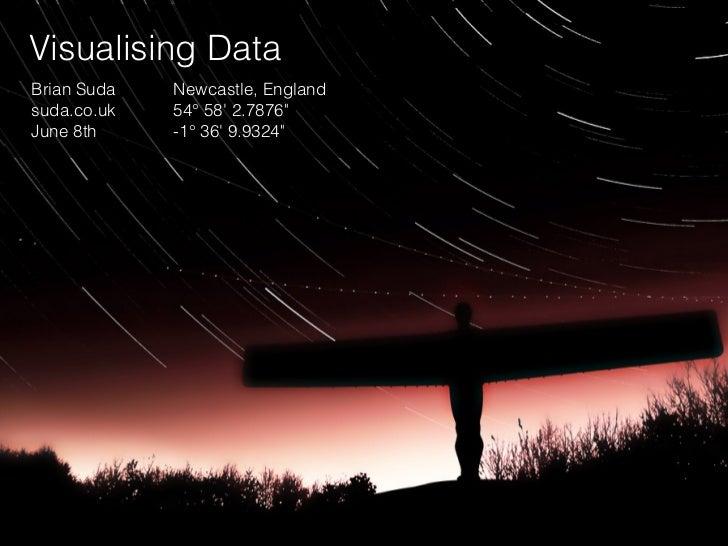 "Visualising DataBrian Suda   Newcastle, Englandsuda.co.uk   54° 58 2.7876""June 8th     -1° 36 9.9324"""