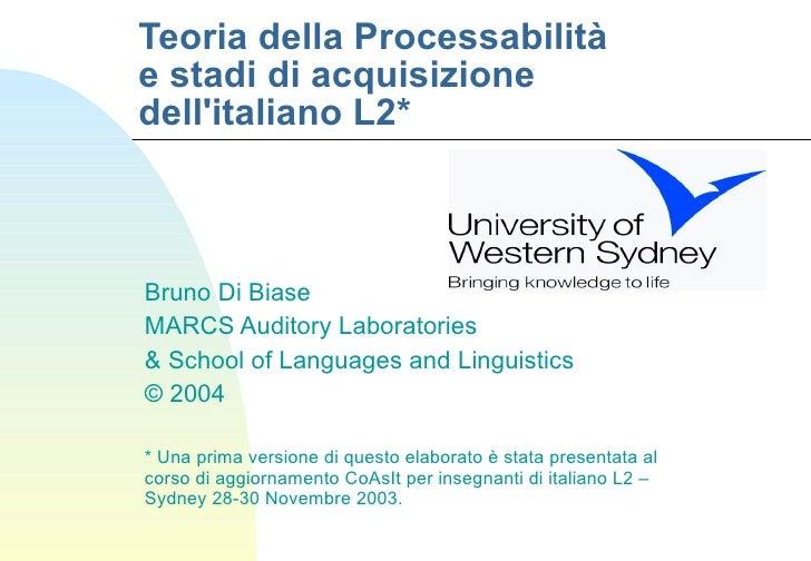 Teoria della Processabilità e stadi di acquisizione dell'italiano L2* Bruno Di Biase MARCS Auditory Laboratories & School ...