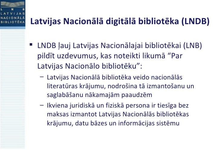 Latvijas Nacionālā digitālā bibliotēka (LNDB) <ul><li>LNDB ļauj Latvijas Nacionālajai bibliotēkai (LNB) pildīt uzdevumus, ...