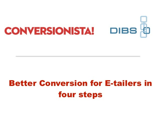 Better Conversion for E-tailers in           four steps            Twitter: @conversionista