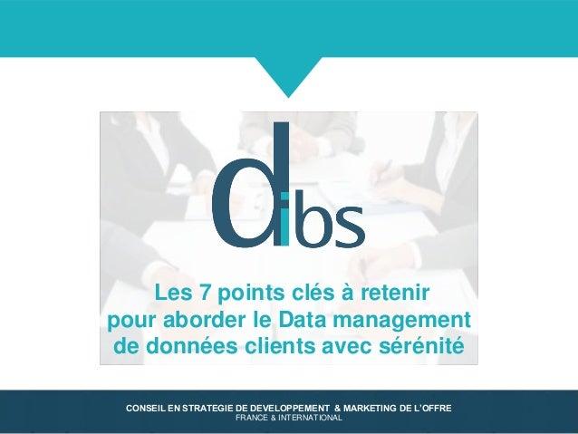 © Dibs 1 CONSEIL EN STRATEGIE DE DEVELOPPEMENT & MARKETING DE L'OFFRE FRANCE & INTERNATIONAL Les 7 points clés à retenir p...