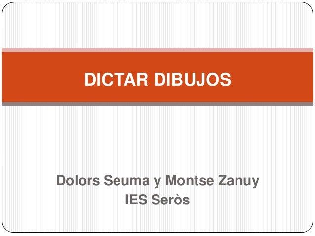 Dolors Seuma y Montse Zanuy IES Seròs DICTAR DIBUJOS