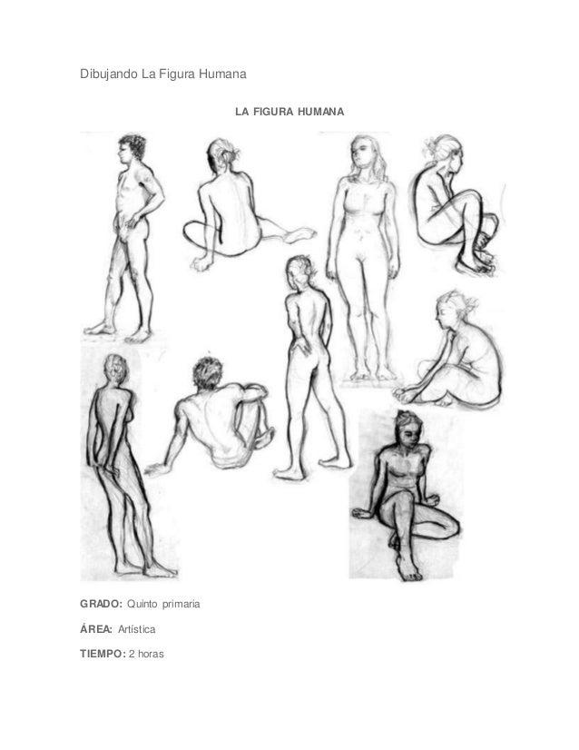 Dibujando La Figura Humana LA FIGURA HUMANA GRADO: Quinto primaria ÁREA: Artística TIEMPO: 2 horas