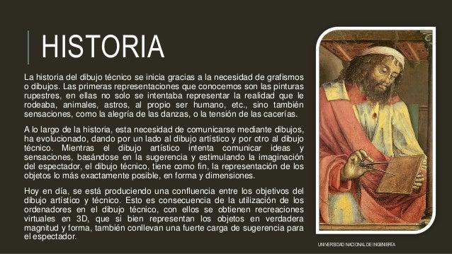 HISTORIA La historia del dibujo técnico se inicia gracias a la necesidad de grafismos o dibujos. Las primeras representaci...