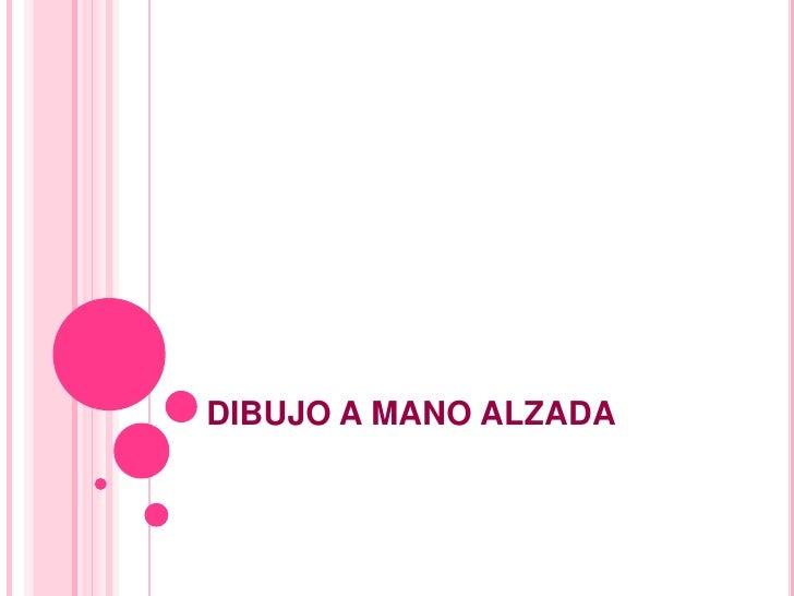 DIBUJO A MANO ALZADA